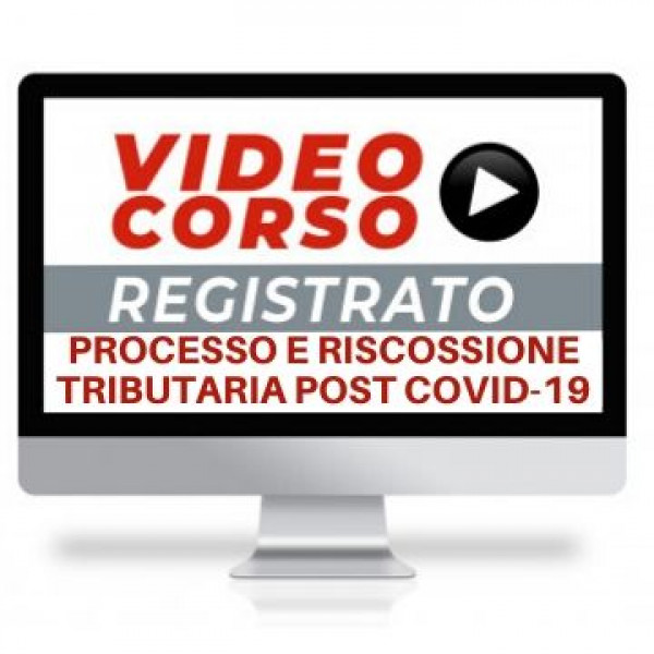 videocorso Emergenza Coronavirus: le novità in materia di accertamento, processo e riscossione tributaria