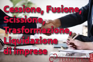 Cessione - fusione - scissione - trasformazione - liquidazione