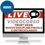 Video Corso Online Trust 2020 novità fiscali e antiriciclaggio