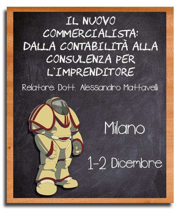 Il Nuovo Commercialista: dalla contabilità alla consulenza per l'imprenditore - 1 e 2 Dicembre, Milano - Dott. A. Mattavelli - 16 CF